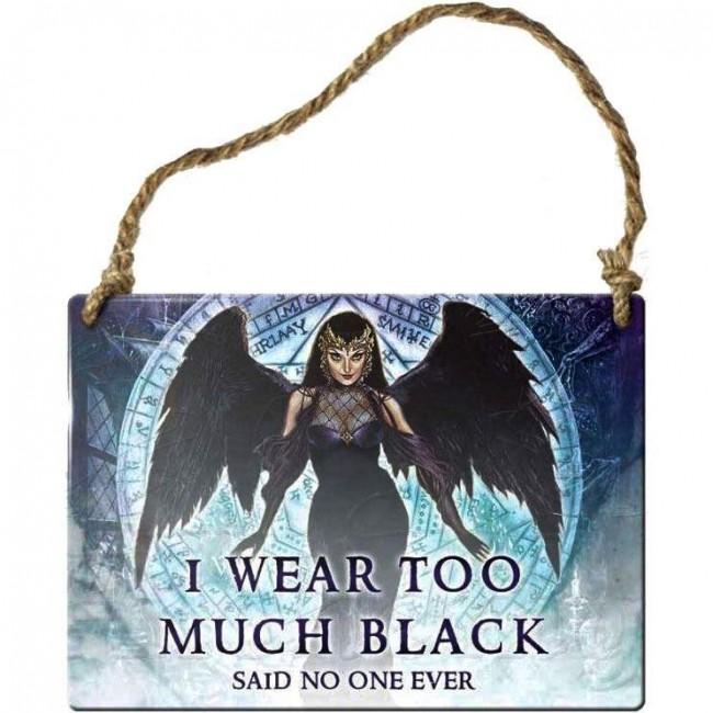 Alchemy Gothic-I Wear Too Much Black Sign