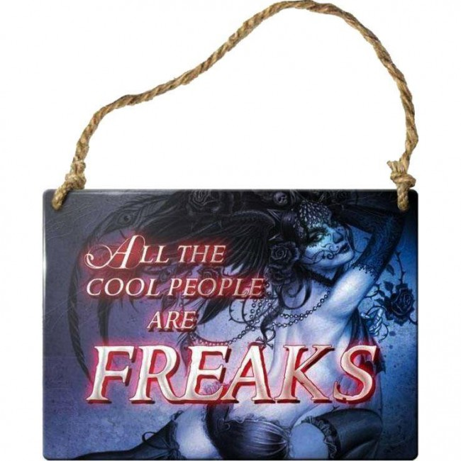 Alchemy Gothic-All The Cool People Are Freaks Sign