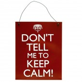 Don't Tell Me To Keep Calm Sign